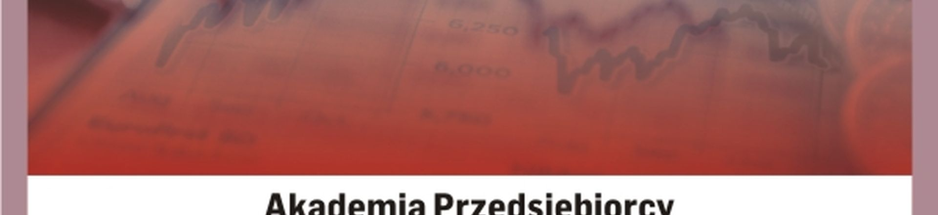 Cykl Akademia Przedsiębiorcy: Kapitał i bezpieczeństwo Twojej firmy - Kielce